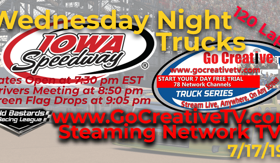 Week #6 Fox Sports Nascar Go Creative Streaming TV Truck Series Race at Iowa Speedway – 7/17/19 Wednesday Nights