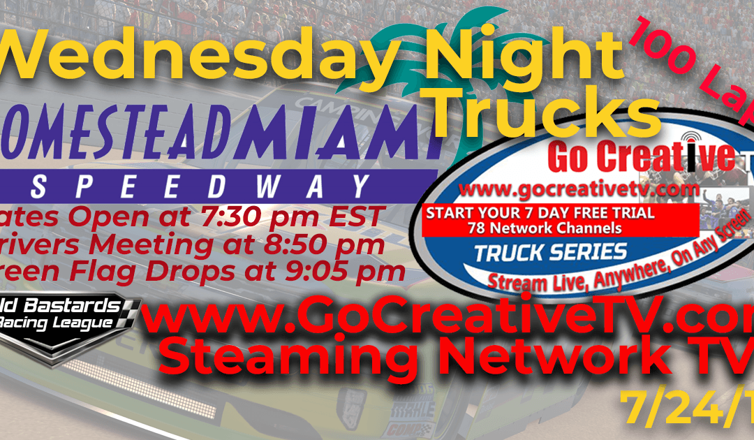 Week #7 Fox Nascar Go Creative Streaming TV Truck Series Race at Homestead – Miami Speedway – 7/24/19 Wednesday Nights
