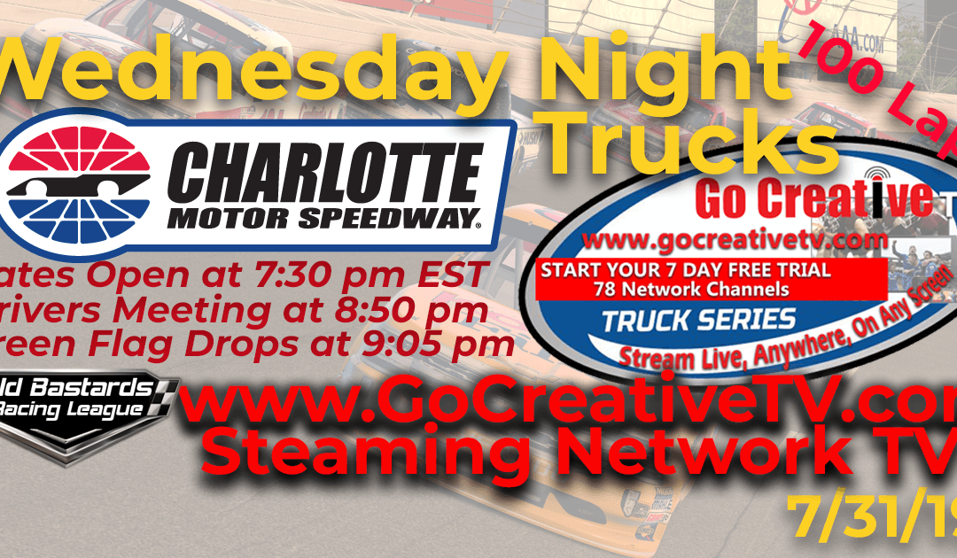 Week #8 ABC Nascar Go Creative Streaming TV Truck Series Race at Charlotte Motor Speedway – 7/31/19 Wednesday Nights